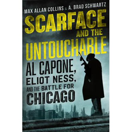 Scarface and the Untouchable : Al Capone, Eliot Ness, and the Battle for Chicago