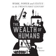 The Wealth of Humans : Work, Power, and Status in the Twenty-first Century