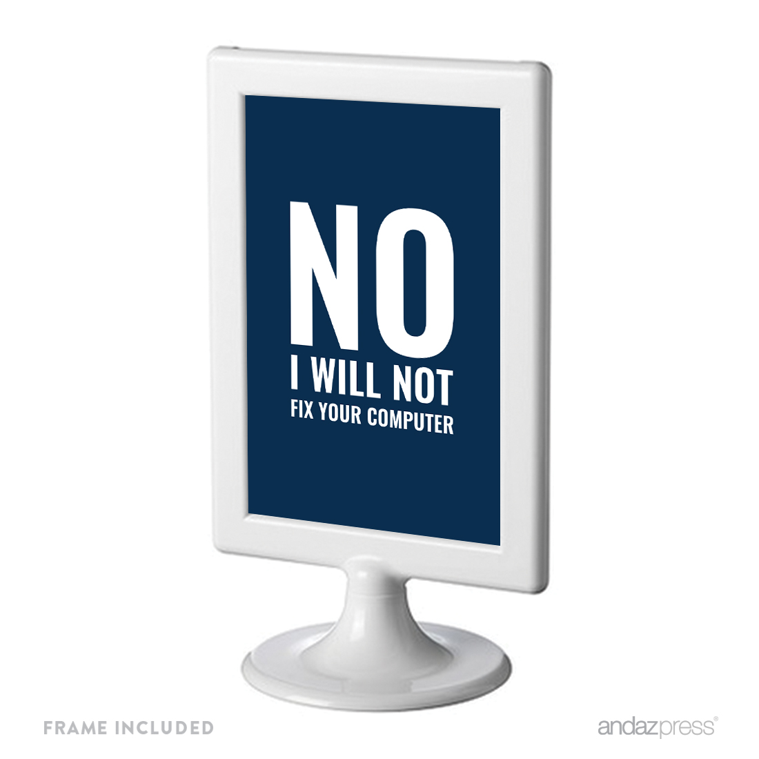 No I Will Not Fix Your Computer Funny & Inspirational Quotes Office Framed Desk Art