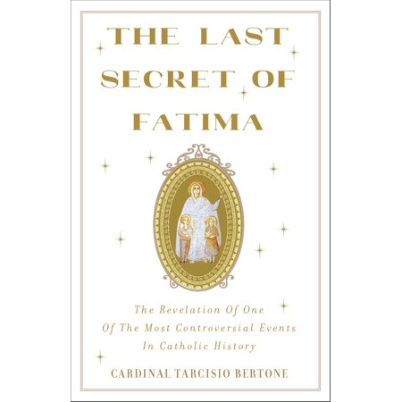 The Last Secret of Fatima : The Revelation of One of the Most Controversial Events in Catholic