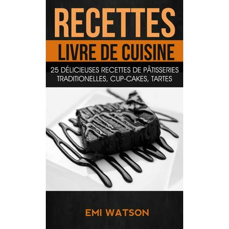 Recettes: Livre de cuisine: 25 délicieuses recettes de Pâtisseries traditionelles, Cup-cakes, Tartes (Livre de recettes: Desserts) - eBook