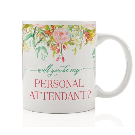 Will You Be My Personal Attendant? Coffee Mug Gift Idea for Wedding Party, Sister, Cousin, Future in-law, Close friend, Female Relative Family Member - Lovely 11oz Ceramic Tea Cup by Digibuddha