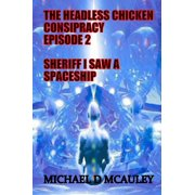 The Headless Chicken Conspiracy Episode 2 : Sheriff I saw a Spaceship - eBook