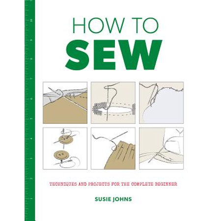 How to Sew : Techniques and Projects for the Complete Beginner (Cute Halloween Sewing Projects)