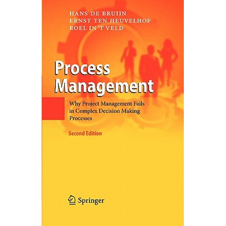 Process Management : Why Project Management Fails in Complex Decision Making