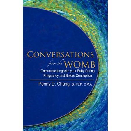 Conversations from the Womb : Communicating with Your Baby During Pregnancy and Before