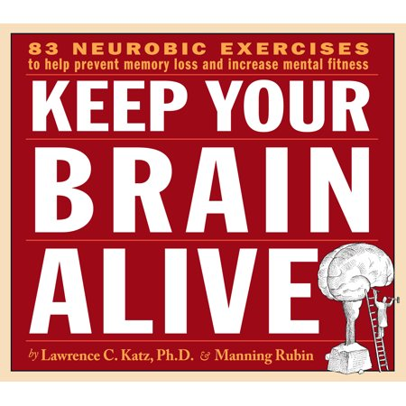 Keep Your Brain Alive : Neurobic Exercises to Help Prevent Memory Loss and Increase Mental