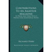 Contributions to an Amateur Magazine : In Prose and Verse with a Preface and Additional Notes