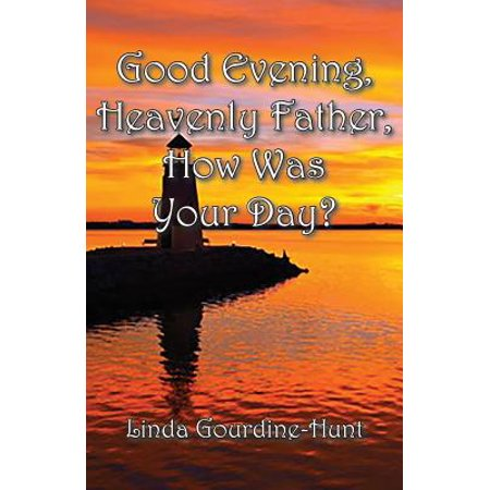 Good Evening, Heavenly Father, How Was Your Day? (Paperback)