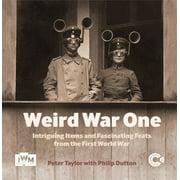 Weird War One : Intriguing Items and Fascinating Feats from the First World War