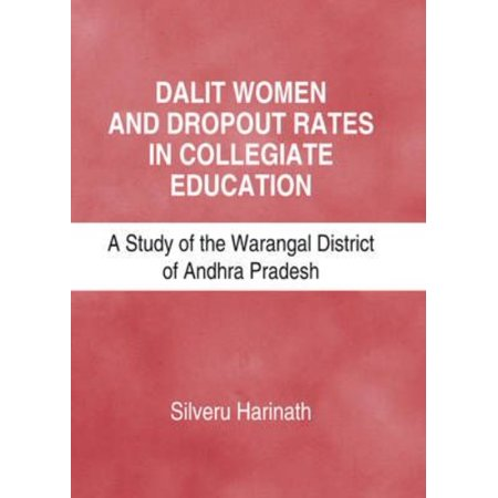 Dalit Women And Dropout Rates In Collegiate Education  A Study Of The Warangal District Of Andhra Pradesh