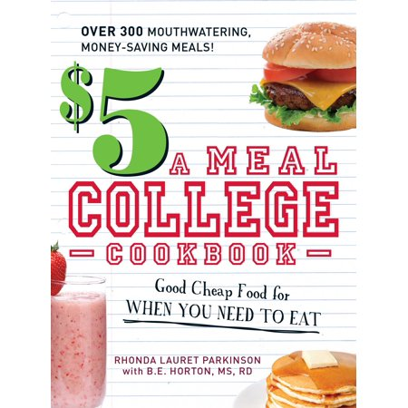 $5 a Meal College Cookbook : Good Cheap Food for When You Need to