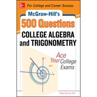 McGraw-Hill's 500 Questions: McGraw-Hill's 500 College Algebra and Trigonometry Questions: Ace Your College Exams: 3 Reading Tests + 3 Writing Tests + 3 Mathematics Tests (Paperback)