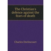 The Christian's Defence Against the Fears of Death
