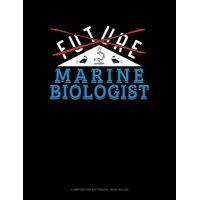Composition Notebook: Wide Ruled: Future Marine Biologist: Composition Notebook: Wide Ruled (Paperback)