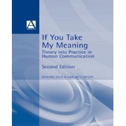 If You Take My Meaning: Theory Into Practice in Human Communication, Second Edition