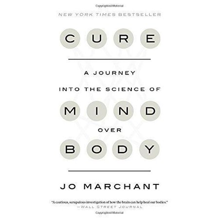 Cure  A Journey Into The Science Of Mind Over Body