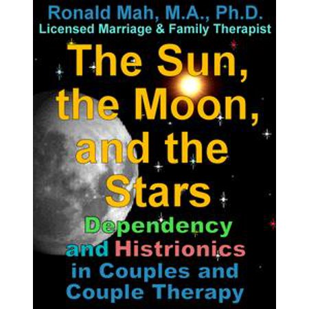 The Sun, the Moon, and the Stars, Dependency and Histrionics in Couples and Couple Therapy - (Moon Coupe)