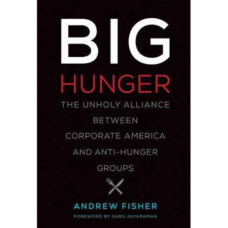 Big Hunger  The Unholy Alliance Between Corporate America And Anti Hunger Groups