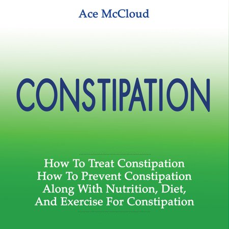 Constipation: How To Treat Constipation: How To Prevent Constipation: Along With Nutrition, Diet, And Exercise For Constipation - Audiobook](Nutritious Halloween Treats)
