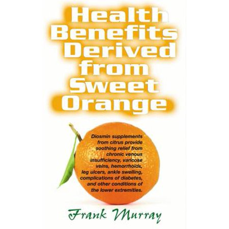 Health Benefits Derived from Sweet Orange : Diosmin Supplements from