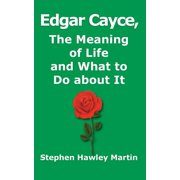 Edgar Cayce, The Meaning of Life and What to Do About It (Paperback)