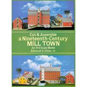 Cut and Assemble a Nineteenth Century Mill Town : And H-O Scale Model