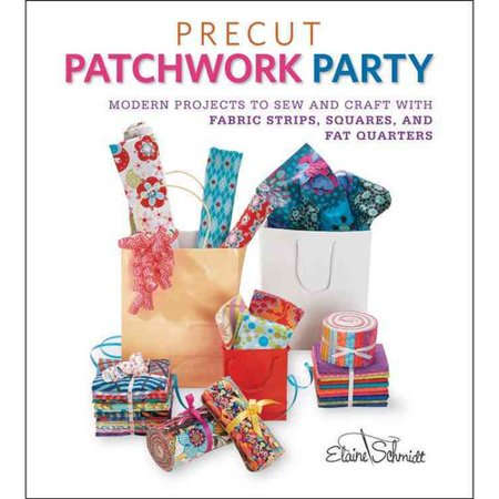 (Precut Patchwork Party: Modern Projects to Sew and Craft with Fabric Strips, Squares, and Fat Quarters)