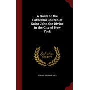 A Guide to the Cathedral Church of Saint John the Divine in the City of New York