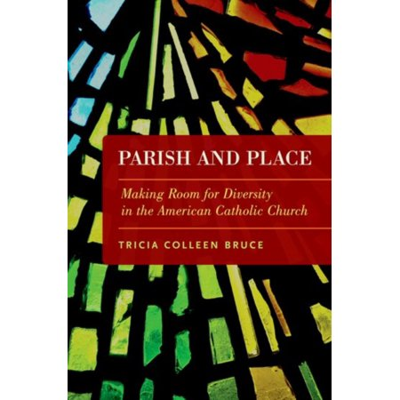 Parish And Place  Making Room For Diversity In The American Catholic Church
