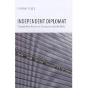 Crises in World Politics: Independent Diplomat: Dispatches from an Unaccountable Elite (Hardcover)