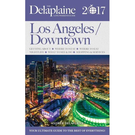Los Angeles / Downtown - The Delaplaine 2017 Long Weekend Guide - eBook