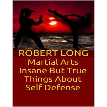 Martial Arts: Insane But True Things About Self Defense -