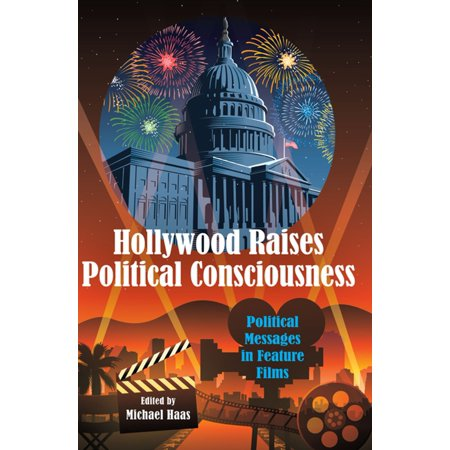Hollywood Raises Political Consciousness : Political Messages in Feature Films ()