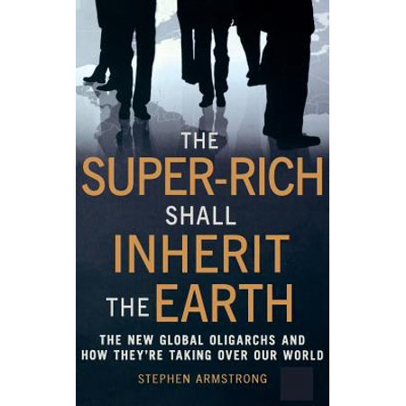 The Super Rich Shall Inherit the Earth