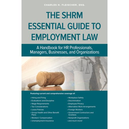 The SHRM Essential Guide to Employment Law : A Handbook for HR Professionals, Managers, Businesses, and Organizations ()