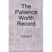 The Patience Worth Record : Volume I