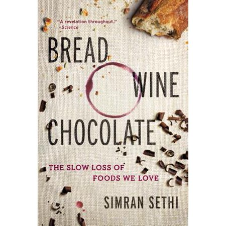 Bread, Wine, Chocolate : The Slow Loss of Foods We