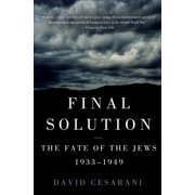 Final Solution : The Fate of the Jews 1933-1949