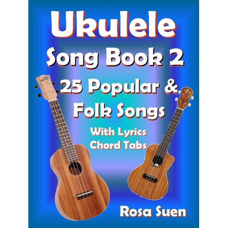 Ukulele Song Book 2 - 25 Popular & Folk Songs With Lyrics and Chord Tabs for Singalong - eBook (Halloween Songs Lyrics For Adults)