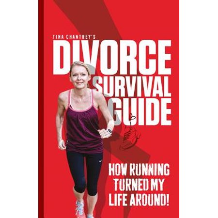 Tina Chantrey's Divorce Survival Guide : How Running Turned My Life