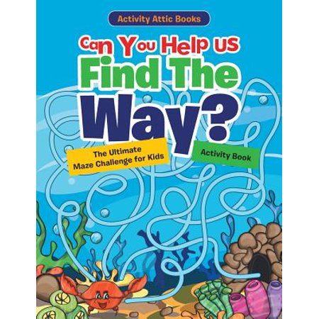 Can You Help Us Find the Way? the Ultimate Maze Challenge for Kids Activity (Ultimate Activity)