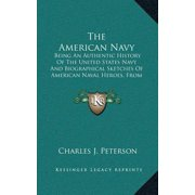 The American Navy : Being an Authentic History of the United States Navy and Biographical Sketches of American Naval Heroes, from the Formation of the Navy to the Close of the Mexican War