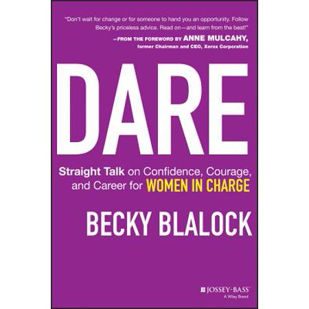 Dare : Straight Talk on Confidence, Courage, and Career for Women in Charge