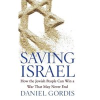 Saving Israel : How the Jewish People Can Win a War That May Never End