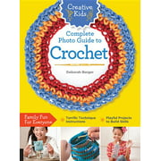 Creative Kids: Creative Kids Complete Photo Guide to Crochet (Paperback)
