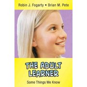 The Adult Learner : Some Things We Know