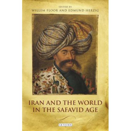 Iran and the World in the Safavid Age: International Contact and Political Development in Early Modern Persia