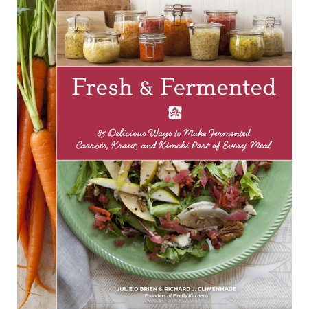 Fresh & Fermented : 85 Delicious Ways to Make Fermented Carrots, Kraut, and Kimchi Part of Every (Kim Chi Drag)