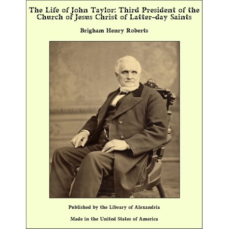 The Life of John Taylor: Third President of the Church of Jesus Christ of Latter-day Saints -